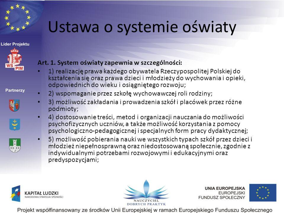 Ustawa o systemie oświaty Art. 1. System oświaty zapewnia w szczególności: 1) realizację prawa każdego obywatela Rzeczypospolitej Polskiej do kształce
