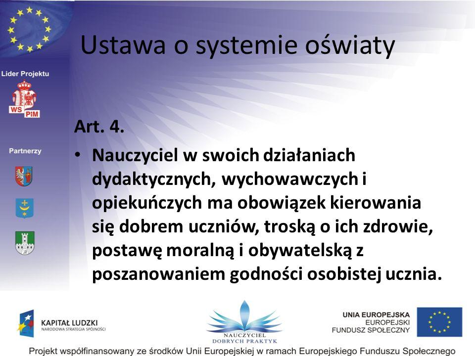 Ustawa o systemie oświaty Art. 4. Nauczyciel w swoich działaniach dydaktycznych, wychowawczych i opiekuńczych ma obowiązek kierowania się dobrem uczni