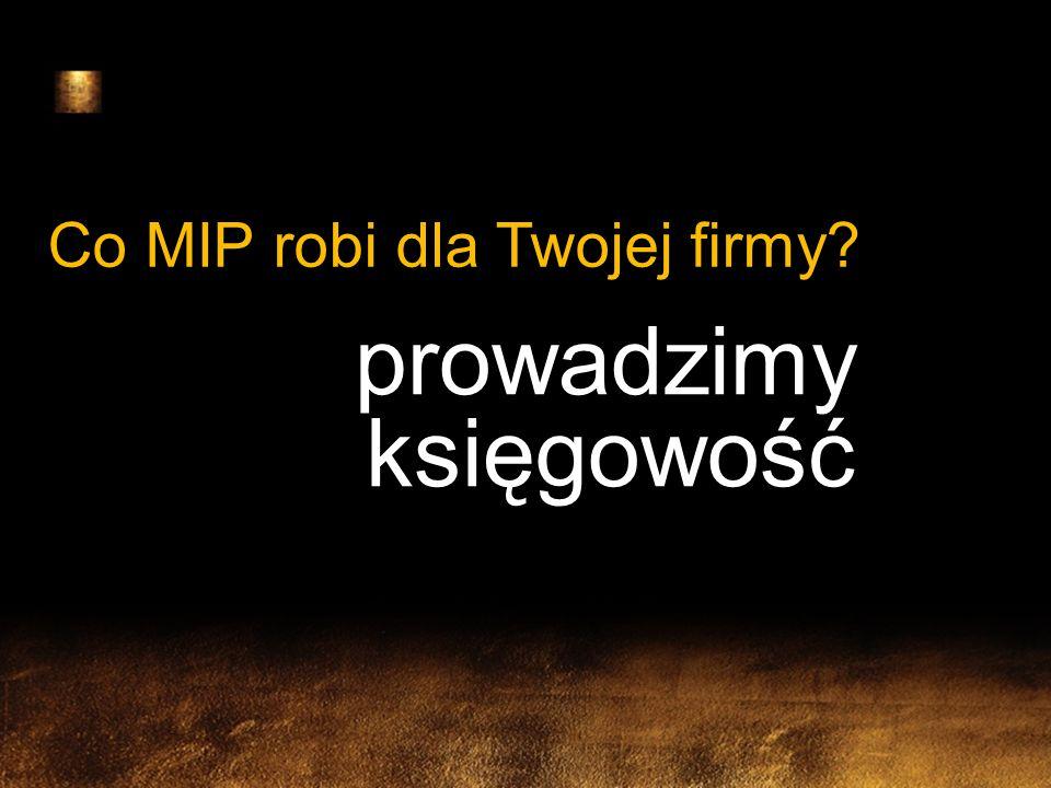 Co MIP robi dla Twojej firmy? prowadzimy księgowość Oferujemy pełne wsparcie w zakresie zagadnień finansowych