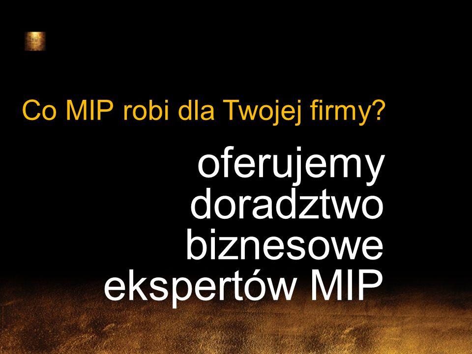 Co MIP robi dla Twojej firmy? oferujemy doradztwo biznesowe ekspertów MIP