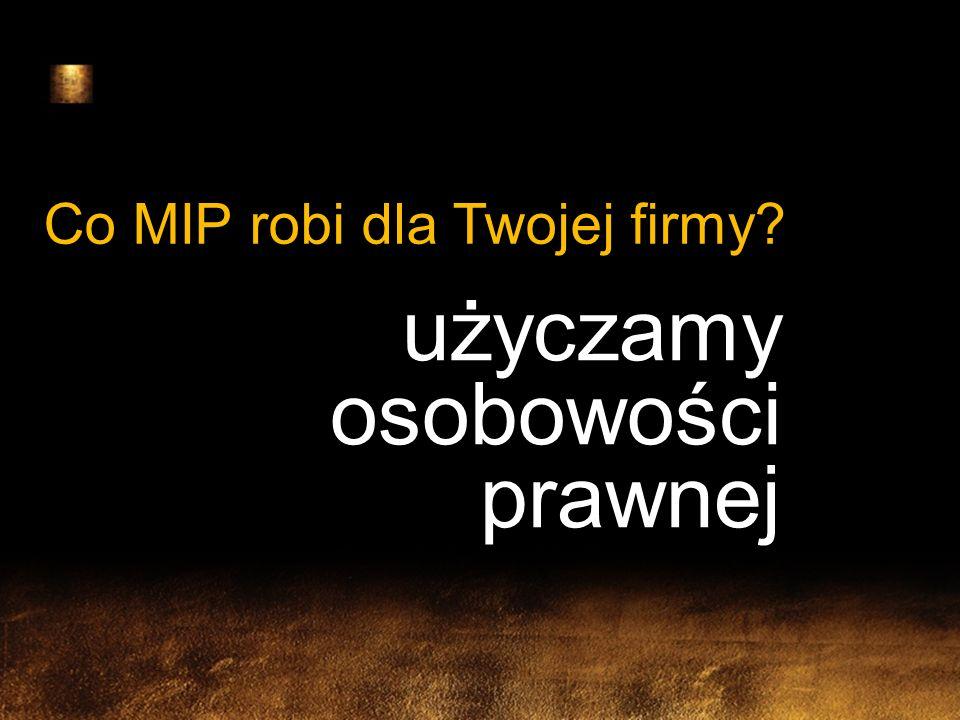 Co MIP robi dla Twojej firmy? użyczamy osobowości prawnej