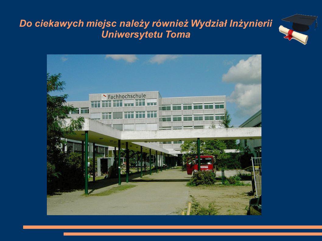 Do ciekawych miejsc należy również Wydział Inżynierii Uniwersytetu Toma