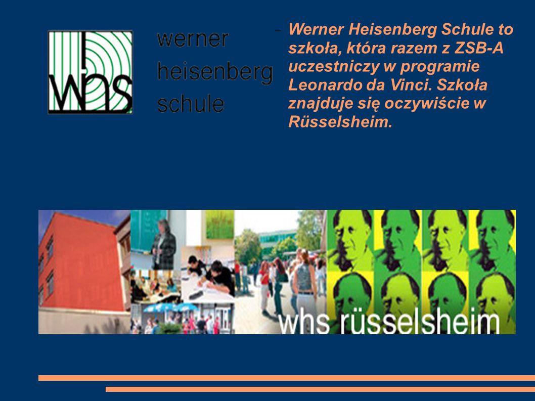– Werner Heisenberg Schule to szkoła, która razem z ZSB-A uczestniczy w programie Leonardo da Vinci. Szkoła znajduje się oczywiście w Rüsselsheim.