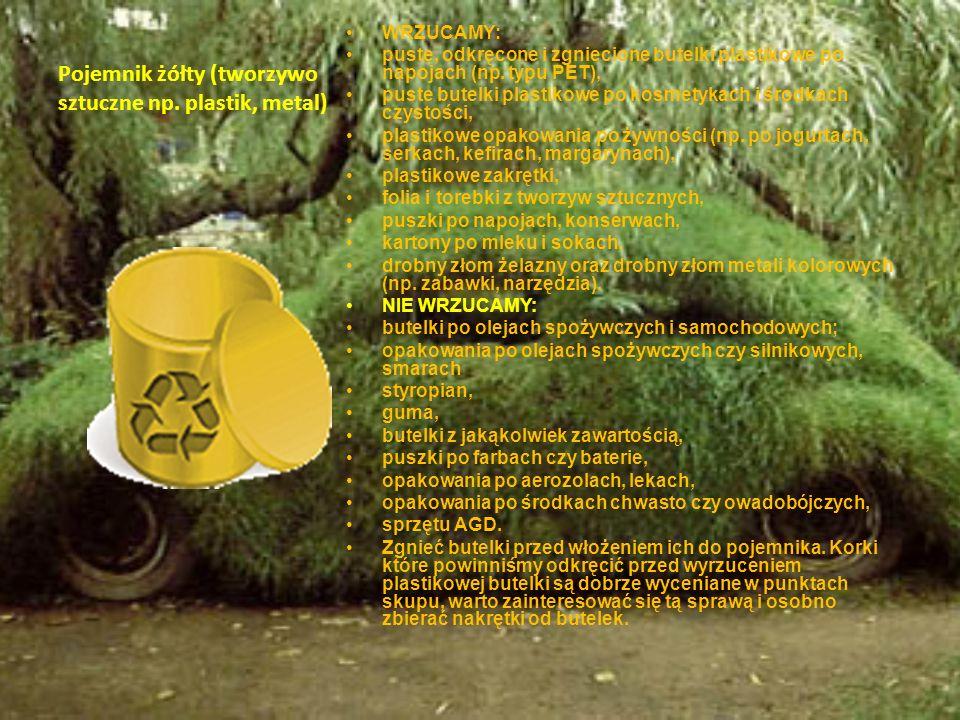 Pojemnik żółty (tworzywo sztuczne np. plastik, metal) WRZUCAMY: puste, odkręcone i zgniecione butelki plastikowe po napojach (np. typu PET), puste but