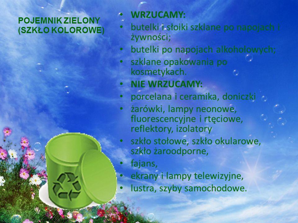 POJEMNIK ZIELONY (SZKŁO KOLOROWE) WRZUCAMY: butelki i słoiki szklane po napojach i żywności; butelki po napojach alkoholowych; szklane opakowania po kosmetykach.