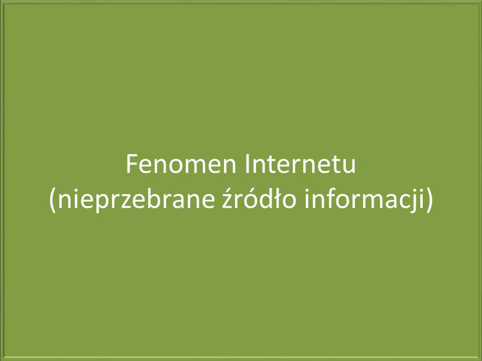 Fenomen Internetu (nieprzebrane źródło informacji)