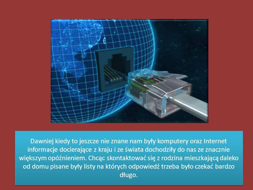 Dawniej kiedy to jeszcze nie znane nam były komputery oraz Internet informacje docierające z kraju i ze świata dochodziły do nas ze znacznie większym
