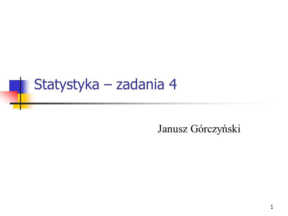 1 Statystyka – zadania 4 Janusz Górczyński