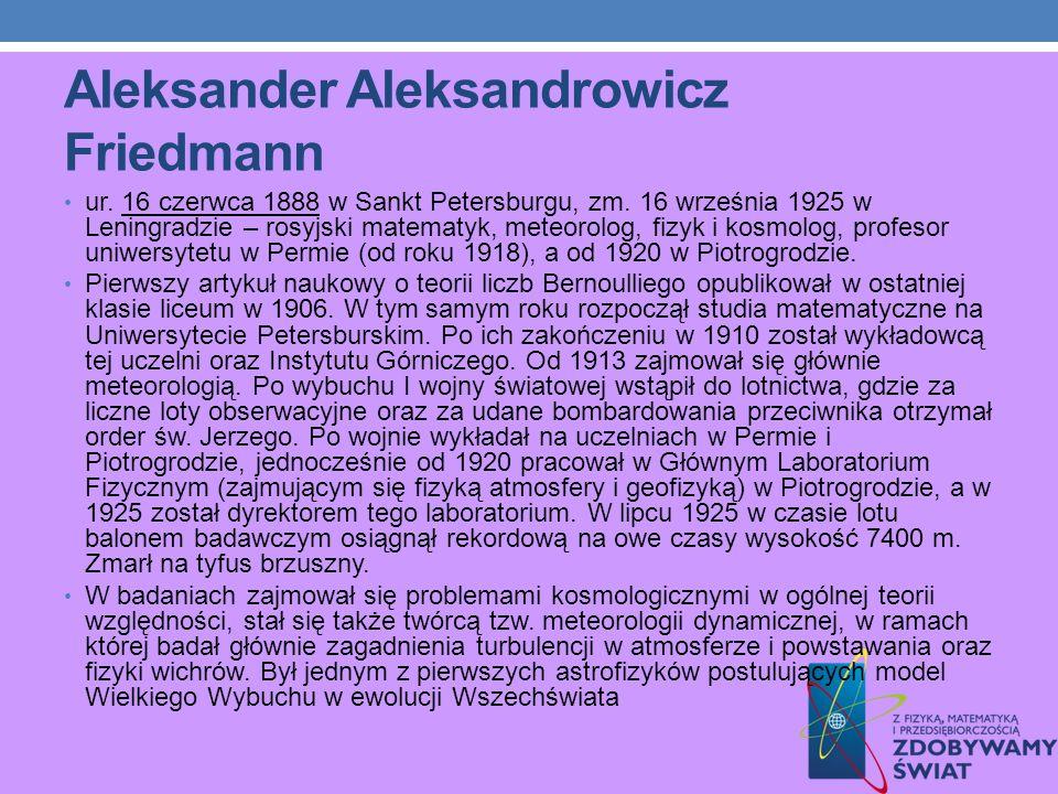 Aleksander Aleksandrowicz Friedmann ur. 16 czerwca 1888 w Sankt Petersburgu, zm. 16 września 1925 w Leningradzie – rosyjski matematyk, meteorolog, fiz