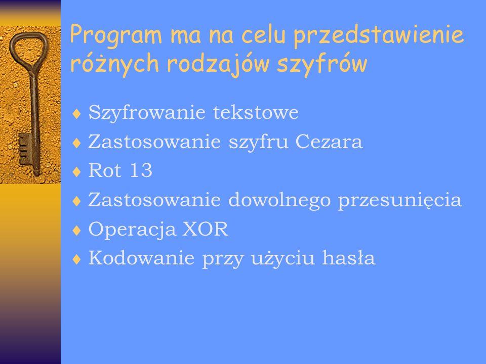 Program ma na celu przedstawienie różnych rodzajów szyfrów Szyfrowanie tekstowe Zastosowanie szyfru Cezara Rot 13 Zastosowanie dowolnego przesunięcia