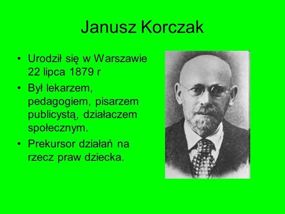 Janusz Korczak Urodził się w Warszawie 22 lipca 1879 r Był lekarzem, pedagogiem, pisarzem publicystą, działaczem społecznym. Prekursor działań na rzec