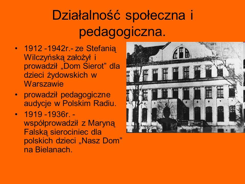 Działalność społeczna i pedagogiczna. 1912 -1942r.- ze Stefanią Wilczyńską założył i prowadził Dom Sierot dla dzieci żydowskich w Warszawie prowadził