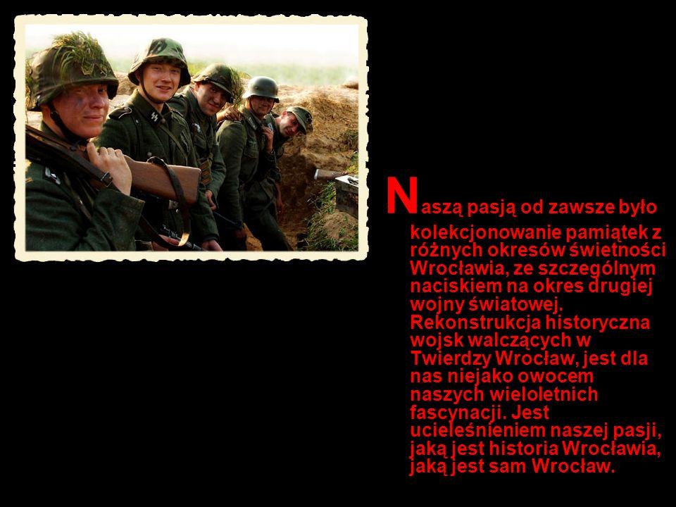 N aszą pasją od zawsze było kolekcjonowanie pamiątek z różnych okresów świetności Wrocławia, ze szczególnym naciskiem na okres drugiej wojny światowej