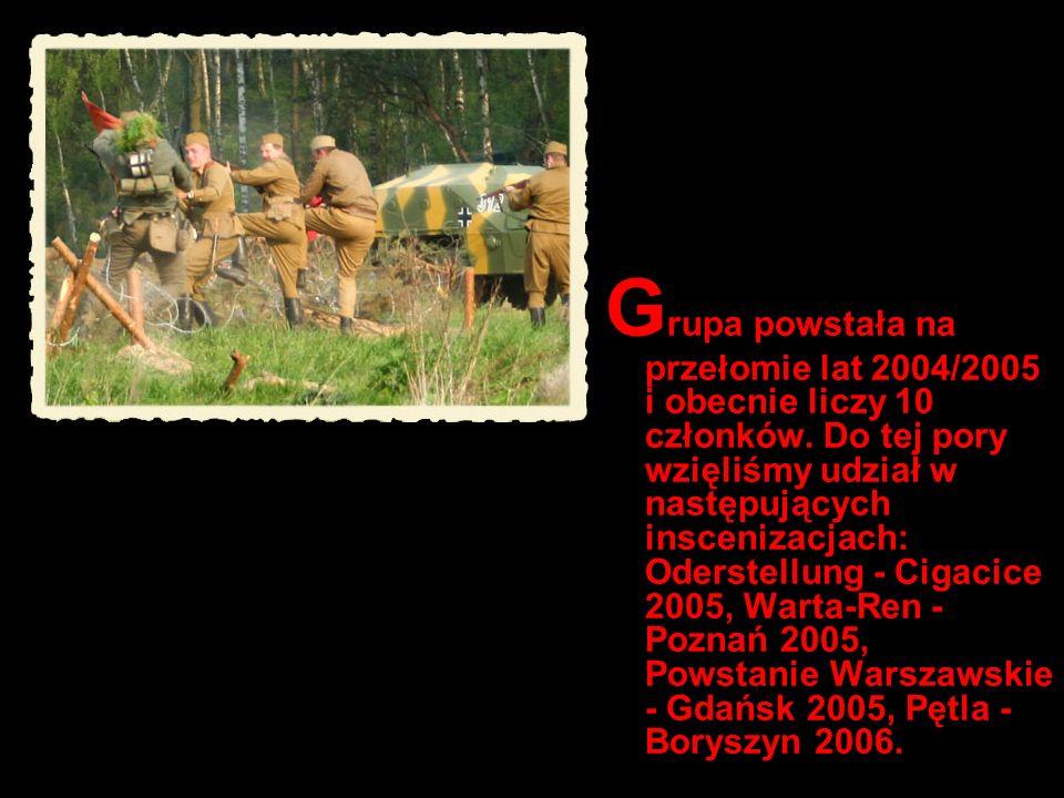 G rupa powstała na przełomie lat 2004/2005 i obecnie liczy 10 członków. Do tej pory wzięliśmy udział w następujących inscenizacjach: Oderstellung - Ci