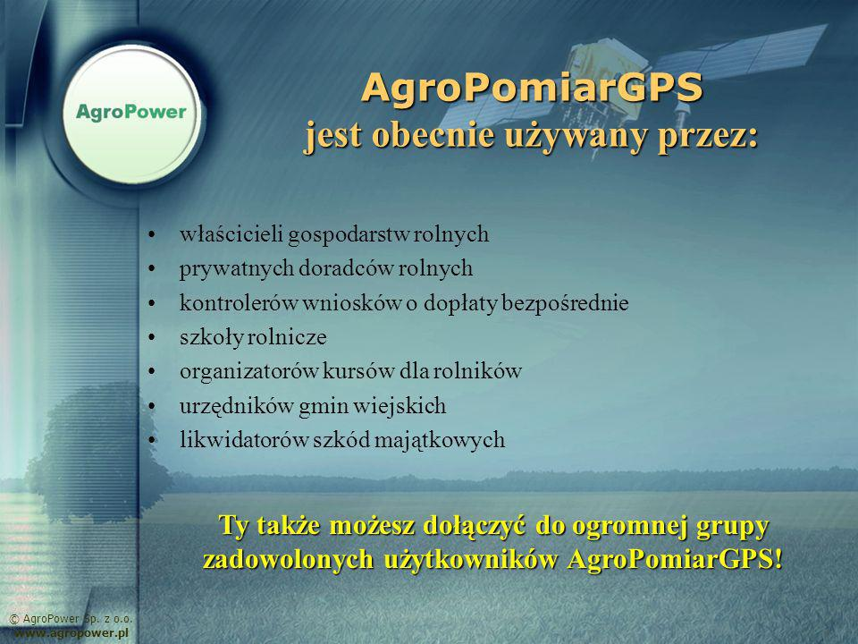 AgroPomiarGPS jest obecnie używany przez: właścicieli gospodarstw rolnych prywatnych doradców rolnych kontrolerów wniosków o dopłaty bezpośrednie szko