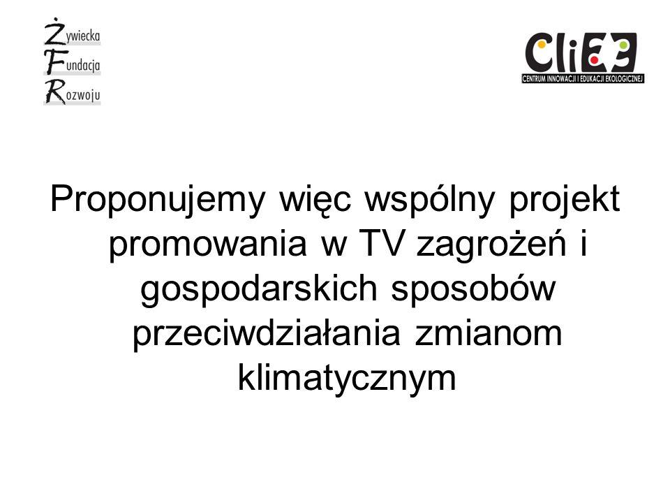 Proponujemy więc wspólny projekt promowania w TV zagrożeń i gospodarskich sposobów przeciwdziałania zmianom klimatycznym