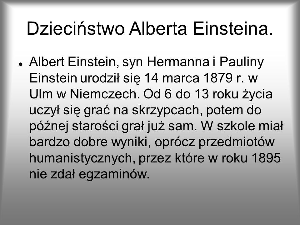 Dzieciństwo Alberta Einsteina. Albert Einstein, syn Hermanna i Pauliny Einstein urodził się 14 marca 1879 r. w Ulm w Niemczech. Od 6 do 13 roku życia
