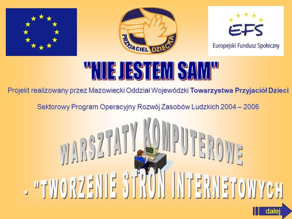 dalej Projekt realizowany przez Mazowiecki Oddział Wojewódzki Towarzystwa Przyjaciół Dzieci Sektorowy Program Operacyjny Rozwój Zasobów Ludzkich 2004