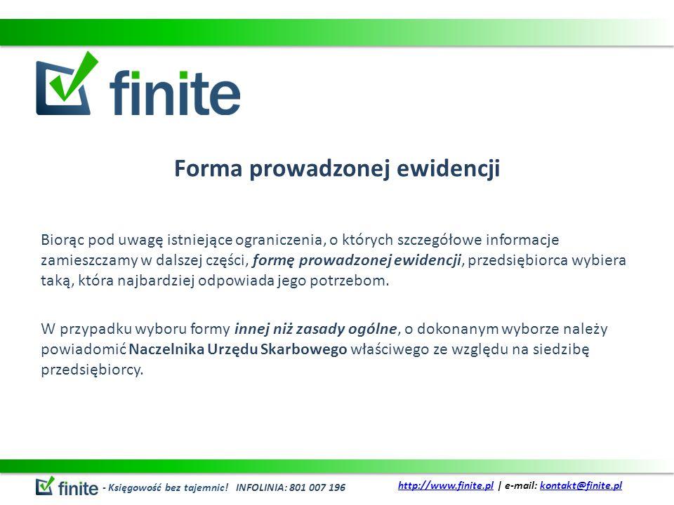 Forma prowadzonej ewidencji Biorąc pod uwagę istniejące ograniczenia, o których szczegółowe informacje zamieszczamy w dalszej części, formę prowadzone