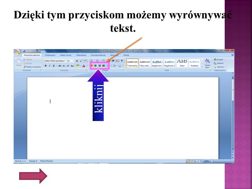 Dzięki tym przyciskom możemy wyrównywać tekst. kliknij