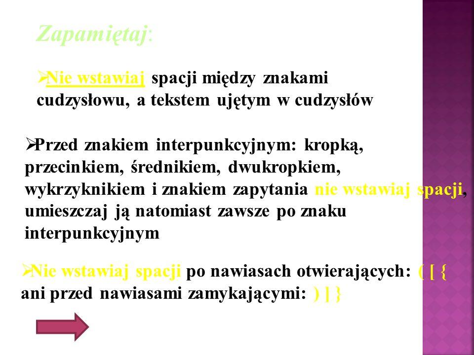 Zapamiętaj: P rzed znakiem interpunkcyjnym: kropką, przecinkiem, średnikiem, dwukropkiem, wykrzyknikiem i znakiem zapytania nie wstawiaj spacji, umies