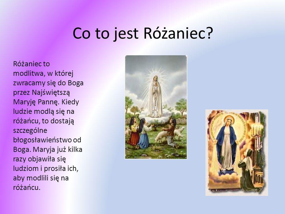 Co to jest Różaniec? Różaniec to modlitwa, w której zwracamy się do Boga przez Najświętszą Maryję Pannę. Kiedy ludzie modlą się na różańcu, to dostają