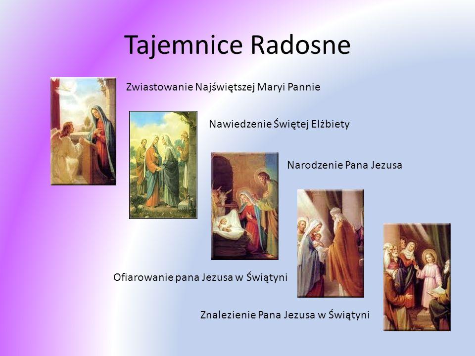 Tajemnice Radosne Zwiastowanie Najświętszej Maryi Pannie Nawiedzenie Świętej Elżbiety Narodzenie Pana Jezusa Ofiarowanie pana Jezusa w Świątyni Znalez