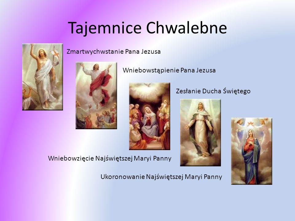 Tajemnice Chwalebne Zmartwychwstanie Pana Jezusa Wniebowstąpienie Pana Jezusa Zesłanie Ducha Świętego Wniebowzięcie Najświętszej Maryi Panny Ukoronowa