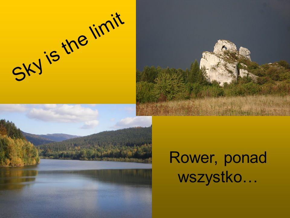 Sky is the limit Rower, ponad wszystko…