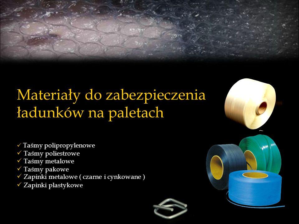 Materiały do zabezpieczenia ładunków na paletach Taśmy polipropylenowe Taśmy poliestrowe Taśmy metalowe Taśmy pakowe Zapinki metalowe ( czarne i cynko
