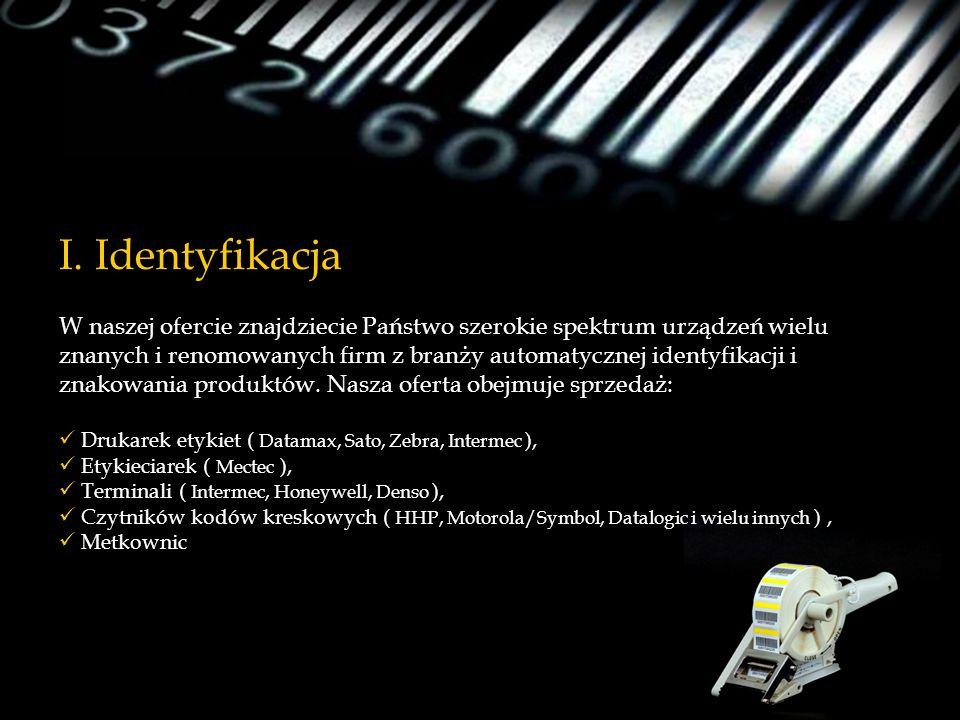 I. Identyfikacja W naszej ofercie znajdziecie Państwo szerokie spektrum urządzeń wielu znanych i renomowanych firm z branży automatycznej identyfikacj