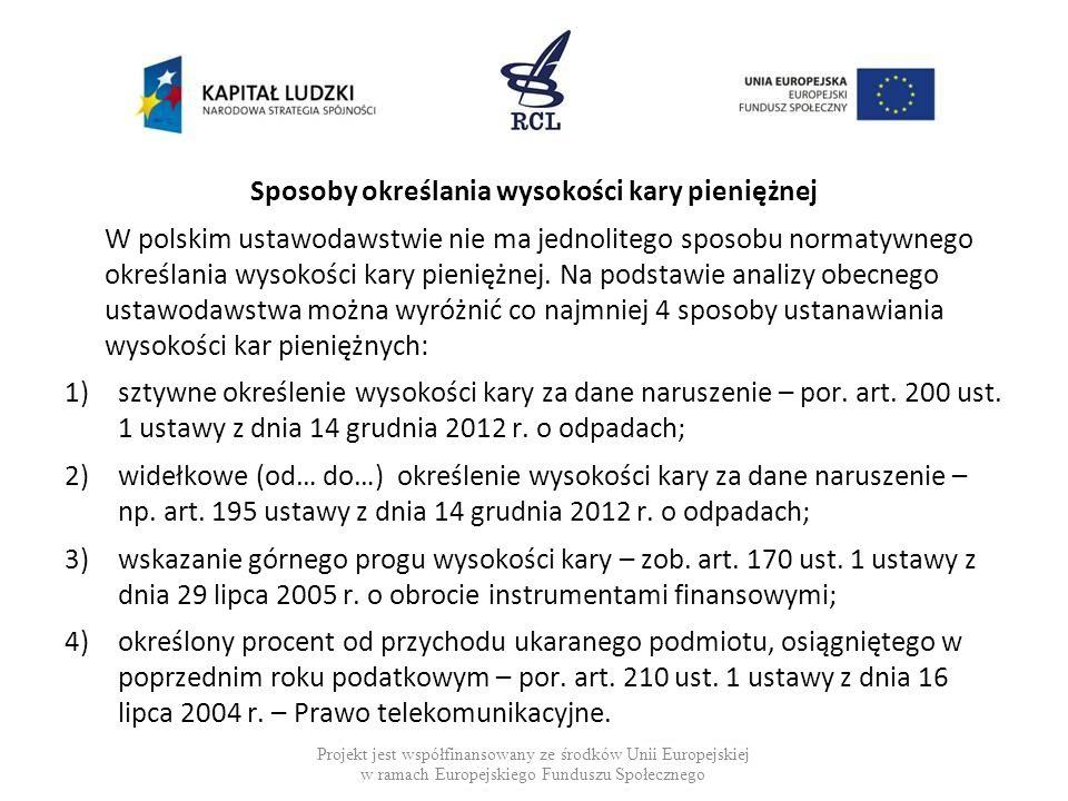 Sposoby określania wysokości kary pieniężnej W polskim ustawodawstwie nie ma jednolitego sposobu normatywnego określania wysokości kary pieniężnej.
