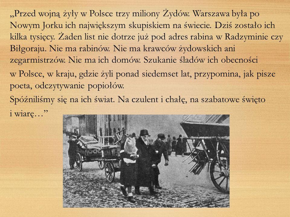 Przed wojną żyły w Polsce trzy miliony Żydów. Warszawa była po Nowym Jorku ich największym skupiskiem na świecie. Dziś zostało ich kilka tysięcy. Żade
