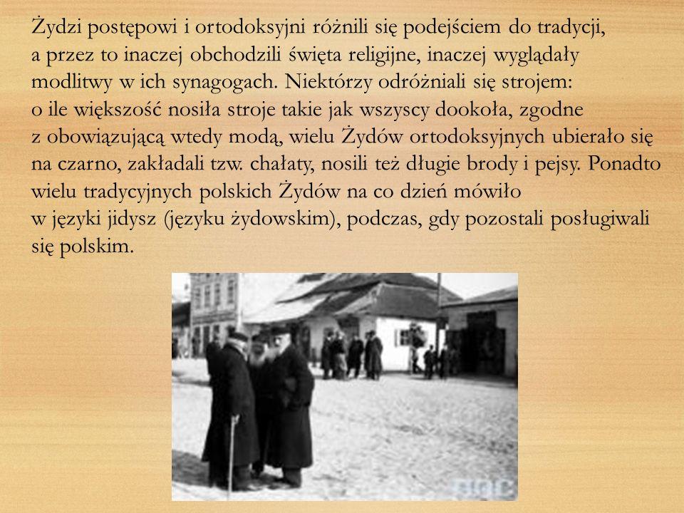 Żydzi postępowi i ortodoksyjni różnili się podejściem do tradycji, a przez to inaczej obchodzili święta religijne, inaczej wyglądały modlitwy w ich sy