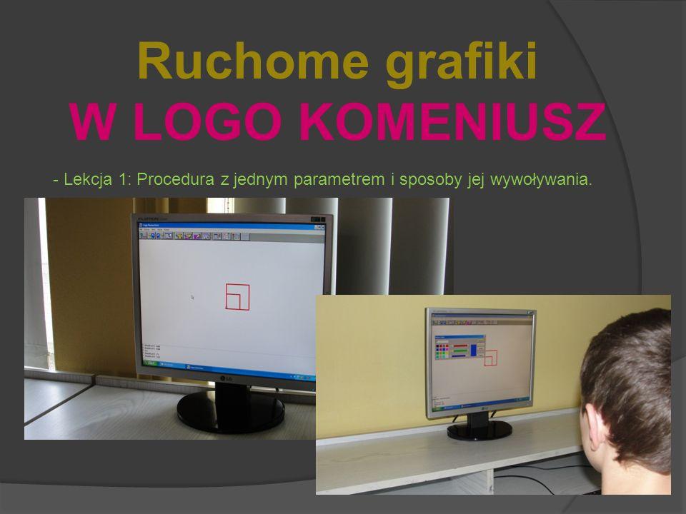 Ruchome grafiki W LOGO KOMENIUSZ - Lekcja 1: Procedura z jednym parametrem i sposoby jej wywoływania.