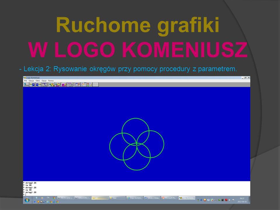 Ruchome grafiki W LOGO KOMENIUSZ - Lekcja 2: Rysowanie okręgów przy pomocy procedury z parametrem.