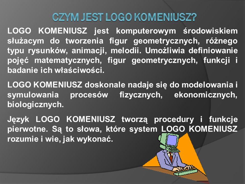 LOGO KOMENIUSZ jest komputerowym środowiskiem służacym do tworzenia figur geometrycznych, różnego typu rysunków, animacji, melodii. Umożliwia definiow