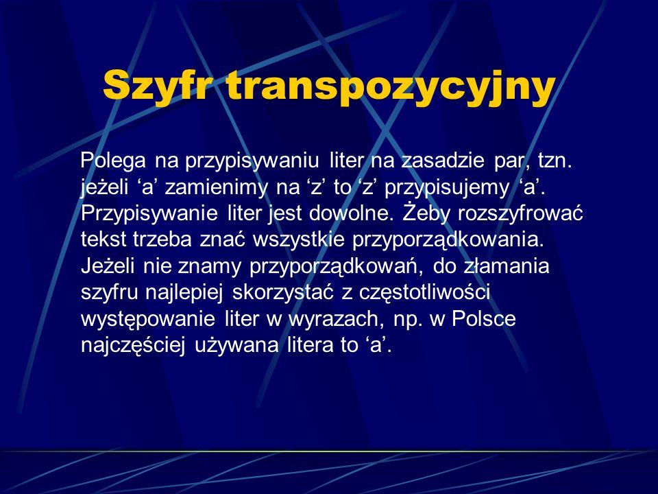 Szyfr transpozycyjny Polega na przypisywaniu liter na zasadzie par, tzn. jeżeli a zamienimy na z to z przypisujemy a. Przypisywanie liter jest dowolne