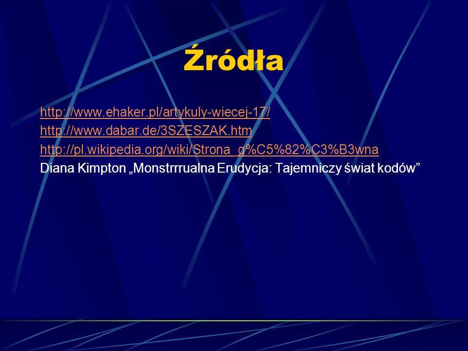 Źródła http://www.ehaker.pl/artykuly-wiecej-17/ http://www.dabar.de/3SZESZAK.htm http://pl.wikipedia.org/wiki/Strona_g%C5%82%C3%B3wna Diana Kimpton Mo