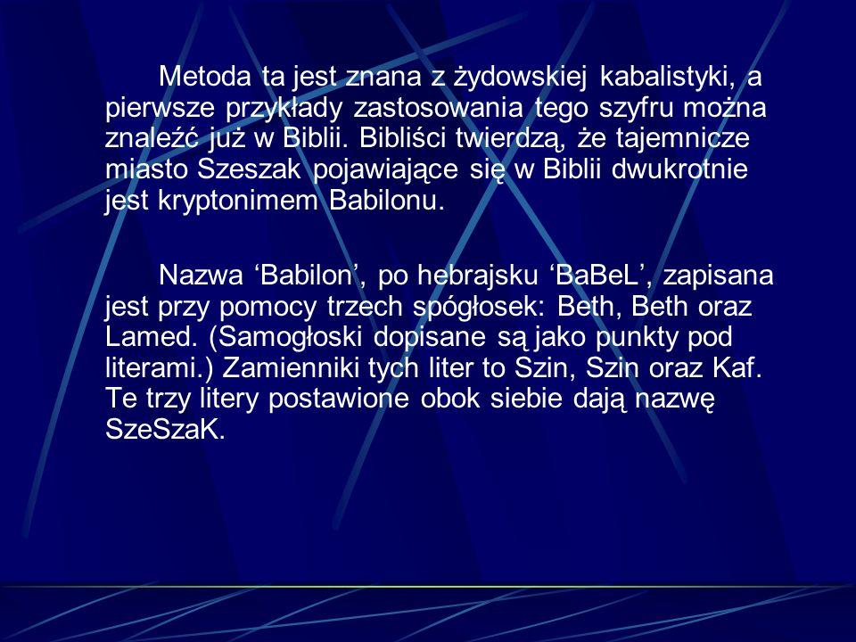 Metoda ta jest znana z żydowskiej kabalistyki, a pierwsze przykłady zastosowania tego szyfru można znaleźć już w Biblii. Bibliści twierdzą, że tajemni