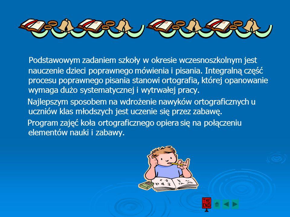 Podstawowym zadaniem szkoły w okresie wczesnoszkolnym jest nauczenie dzieci poprawnego mówienia i pisania.