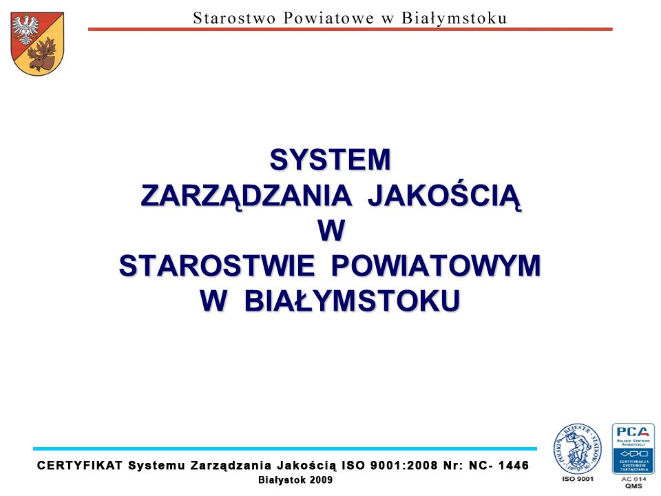 KORZYŚCI WYNIKAJACE Z PRACY STAROSTWA W SZJ System Zarządzania Jakością nie jest zbiorem działań formalnych, do wykonywania których wystarczy pracowników zobowiązać.