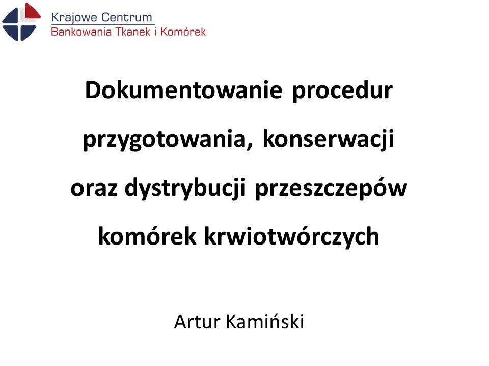 Dokumentowanie procedur przygotowania, konserwacji oraz dystrybucji przeszczepów komórek krwiotwórczych Artur Kamiński