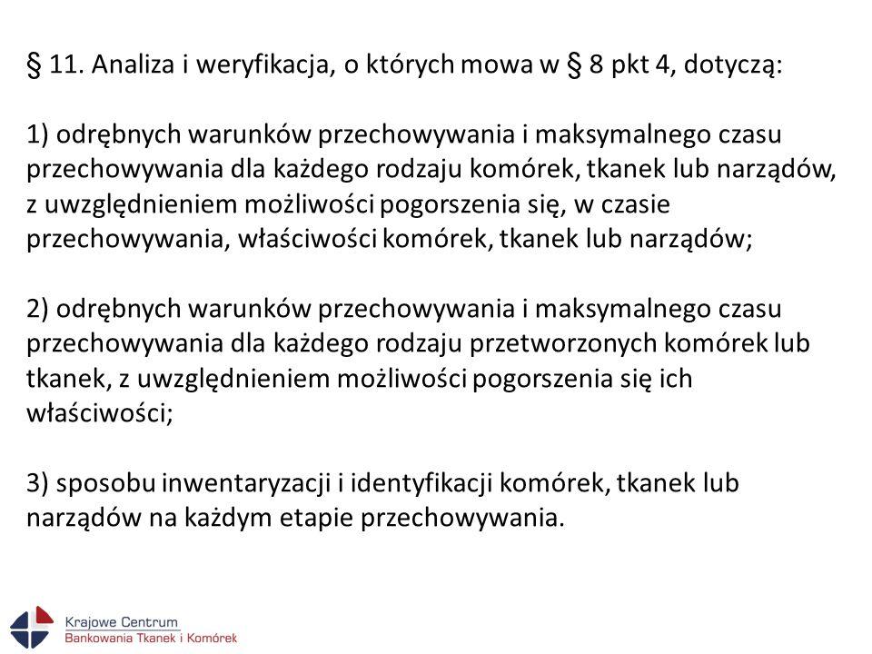 § 11. Analiza i weryfikacja, o których mowa w § 8 pkt 4, dotyczą: 1) odrębnych warunków przechowywania i maksymalnego czasu przechowywania dla każdego