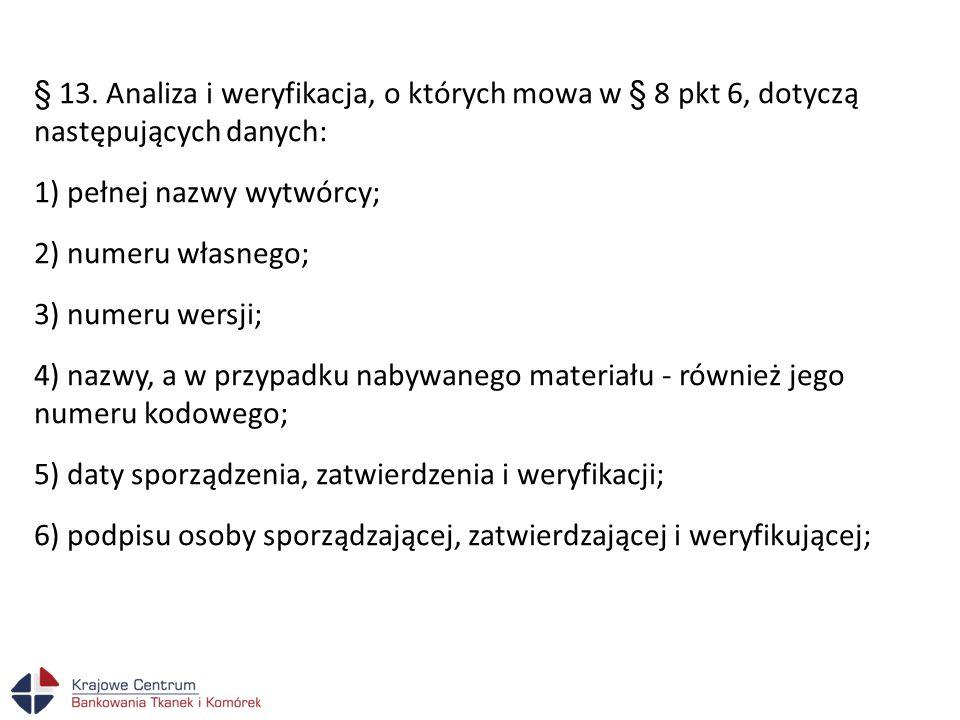 § 13. Analiza i weryfikacja, o których mowa w § 8 pkt 6, dotyczą następujących danych: 1) pełnej nazwy wytwórcy; 2) numeru własnego; 3) numeru wersji;