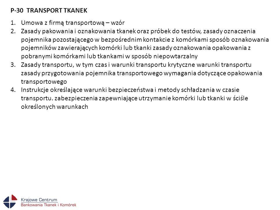 P-30 TRANSPORT TKANEK 1.Umowa z firmą transportową – wzór 2.Zasady pakowania i oznakowania tkanek oraz próbek do testów, zasady oznaczenia pojemnika p