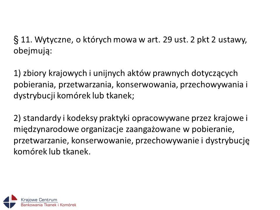 § 11. Wytyczne, o których mowa w art. 29 ust. 2 pkt 2 ustawy, obejmują: 1) zbiory krajowych i unijnych aktów prawnych dotyczących pobierania, przetwar