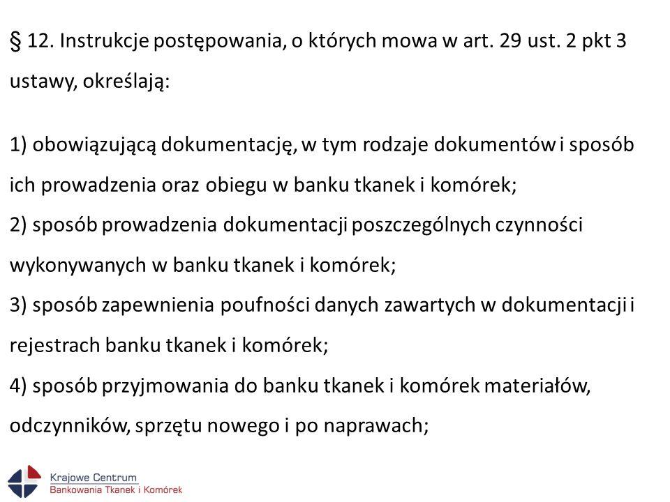 § 12. Instrukcje postępowania, o których mowa w art. 29 ust. 2 pkt 3 ustawy, określają: 1) obowiązującą dokumentację, w tym rodzaje dokumentów i sposó