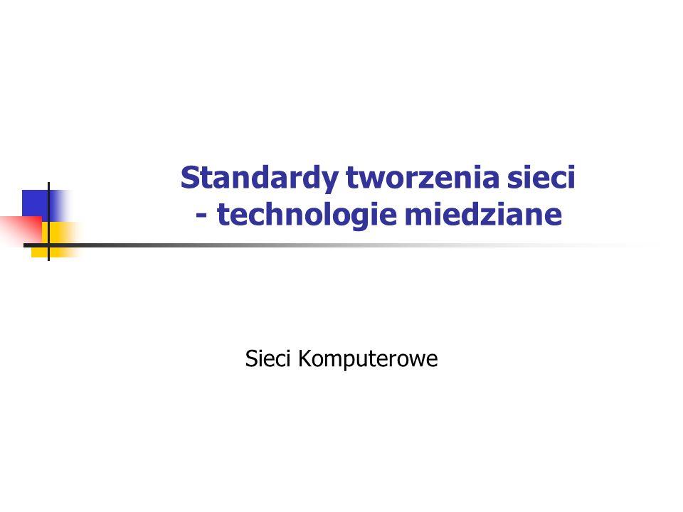 Standardy tworzenia sieci - technologie miedziane Sieci Komputerowe
