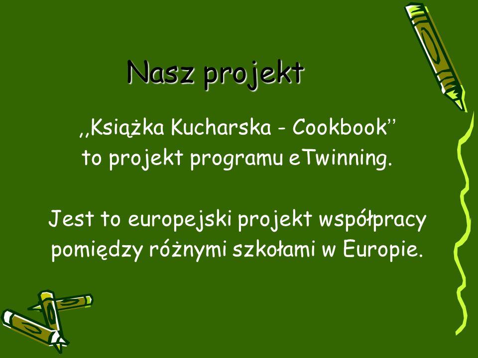 Nasz projekt,,Książka Kucharska - Cookbook to projekt programu eTwinning. Jest to europejski projekt współpracy pomiędzy różnymi szkołami w Europie.